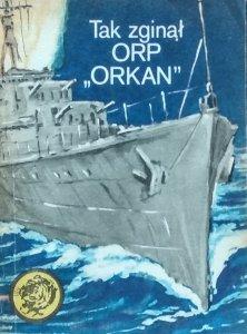 Zbigniew Damski • Tak zginął ORP Orkan
