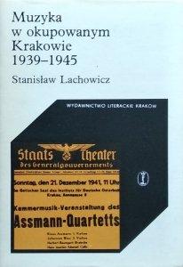Stanisław Lachowicz • Muzyka w okupowanym Krakowie 1939-1945