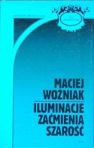 Maciej Woźniak • Iluminacje. Zaćmienia. Szarość