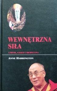 Anne Harrington • Wewnętrzna siła. Umysł, ciało i medycyna