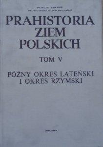 red. Jerzy Wielowiejski • Prahistoria Ziem Polskich tom V. Późny okres lateński i okres rzymski
