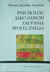 Marian Zdzisław Stepulak • Psycholog jako zawód zaufania społecznego