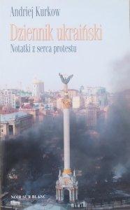 Andriej Kurkow • Dziennik ukraiński. Notatki z serca protestu