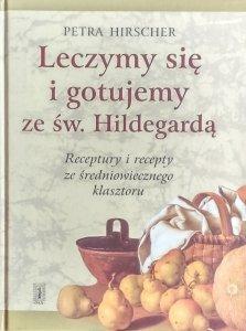 Petra Hirscher • Leczymy się i gotujemy ze św. Hildegardą