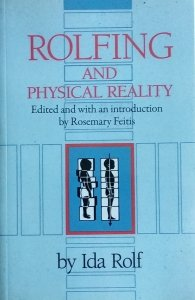 Ida Rolf • Rolfing and Physical Reality