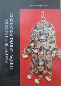 Edward Szymański • Tradycje i legendy ludów Afryki Północnej