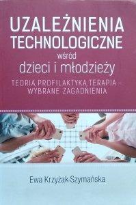 Ewa Krzyżak-Szymańska • Uzależnienia technologiczne wśród dzieci i młodzieży.