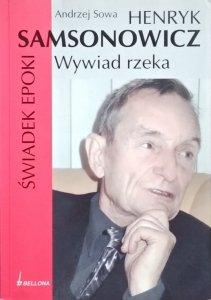 Andrzej Sowa • Henryk Samsonowicz. Świadek Epoki. Wywiad rzeka