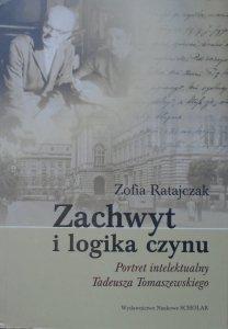 Zofia Ratajczak • Zachwyt i logika czynu. Portret intelektualny Tadeusza Tomaszewskiego