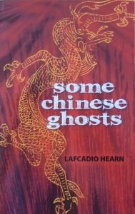 Lafcadio Hearn • Some Chinese Ghosts
