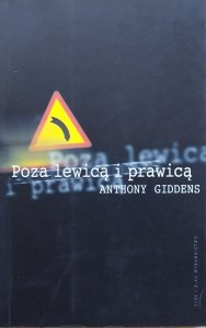 Anthony Giddens • Poza lewicą i prawicą. Przyszłość polityki radykalnej