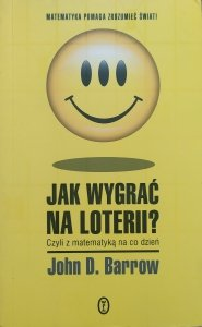 John D. Barrow • Jak wygrać na loterii? czyli z matematyką na co dzień