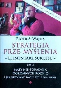 Piotr Wajda • Strategia prze-myślenia. Elementarz sukcesu