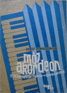 Józef Powroźniak • Mój akordeon. 75 pieśni i tańców polskich w łatwym układzie [Jan Kurkiewicz]