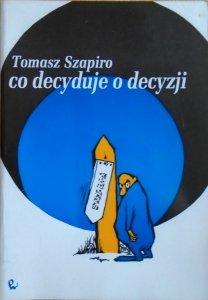 Tomasz Szapiro • Co decyduje o decyzji