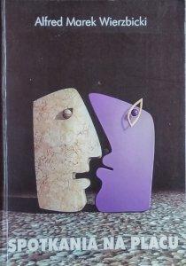 Alfred Wierzbicki • Spotkania na placu