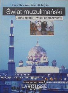Yves Thoraval, Gari Ulubeyan • Świat muzułmański. Jedna religia - wiele społeczeństw [Islam]