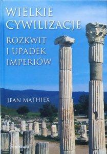 Jean Mathiex • Wielkie cywilizacje. Rozkwit i upadek imperiów