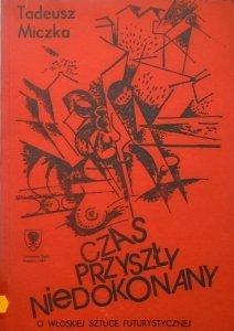 Tadeusz Miczka • Czas przyszły niedokonany. O włoskiej sztuce futurystycznej