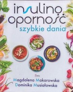 Magdalena Makarowska • Insulinoodporność. Szybkie dania