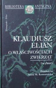 Klaudiusz Elian • O właściwościach zwierząt [Biblioteka Antyczna]