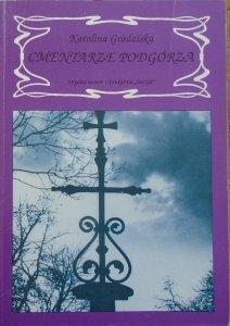 Karolina Grodziska • Cmentarze Podgórza