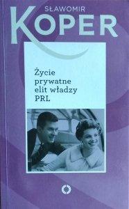 Sławomir Koper • Życie prywatne elit władzy PRL