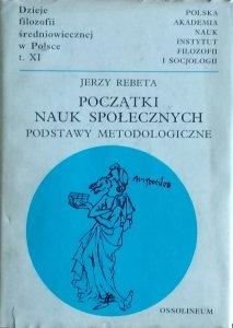 Jerzy Rebeta • Początki nauk społecznych. Podstawy metodologiczne