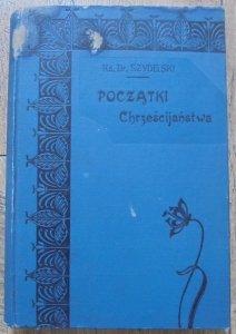 Ks. Dr. Szydelski • Początki chrześcijaństwa. Studyum historyczno-krytyczne