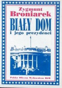 Zygmunt Broniarek • Biały Dom i jego prezydenci