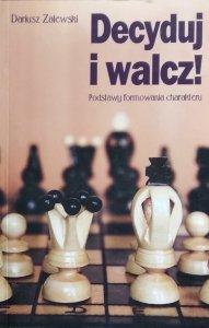Dariusz Zalewski • Decyduj i walcz! Podstawy formowania charakteru