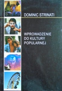 Dominic Strinati • Wprowadzenie do kultury popularnej