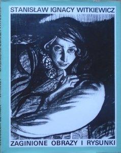 Stanisław Ignacy Witkiewicz • Zaginione obrazy i rysunki