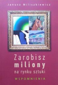 Janusz Miliszkiewicz • Zarobisz miliony na rynku sztuki. Wspomnienia