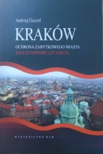 Andrzej Gaczoł • Kraków. Ochrona zabytków miasta. Rzeczywistość czy fikcja