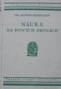 Sir Arthur Eddington • Nauka na nowych drogach [Biblioteka Wiedzy 30]
