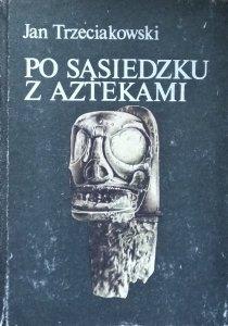 Jan Trzeciakowski • Po sąsiedzku z Aztekami. Od Sinantropa do Taina