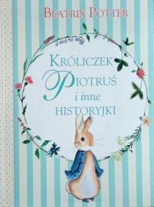 Beatrix Helen Potter • Króliczek Piotruś i inne historyjki
