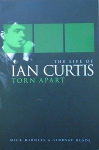 Mick Middles, Lindsay Reade • Torn Apart: The Life of Ian Curtis