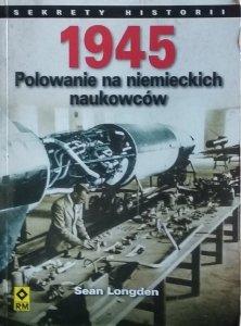 Sean Longden • 1945. Polowanie na niemieckich naukowców