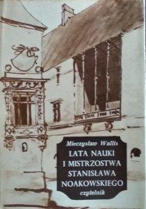 Mieczysław Wallis • Lata nauki i mistrzostwa Stanisława Noakowskiego