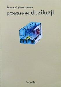 Krzysztof Pleśniarowicz • Przestrzenie deziluzji. Współczesne modele dzieła teatralnego [Artaud, Brecht, Brook, Kantor]