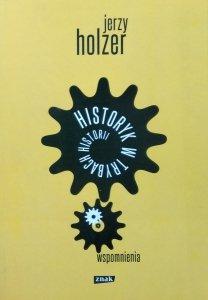 Jerzy Holzer • Historyk w trybach historii. Wspomnienia