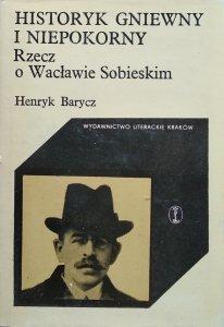 Henryk Barycz • Historyk gniewny i niepokorny.  Rzecz o Wacławie Sobieskim