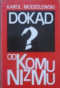 Karol Modzelewski • Dokąd od komunizmu?
