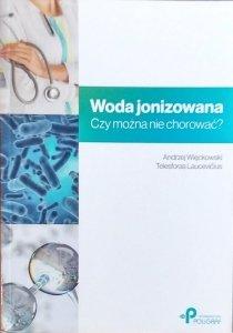 Andrzej Więckowski • Woda jonizowana. Czy można nie chorować?
