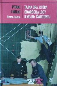 Simon Parkin • Ptaki i wilki. Tajna gra, która odwróciła losy II wojny światowej