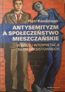 Piotr Kendziorek • Antysemityzm a społeczeństwo mieszczańskie. W kręgu interpretacji neomarksistowskich