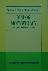 William R. Miller, Stephen Rollnick • Dialog motywujący. Jak pomóc ludziom w zmianie