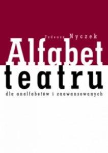 Tadeusz Nyczek • Alfabet teatru dla analfabetów i zaawansowanych